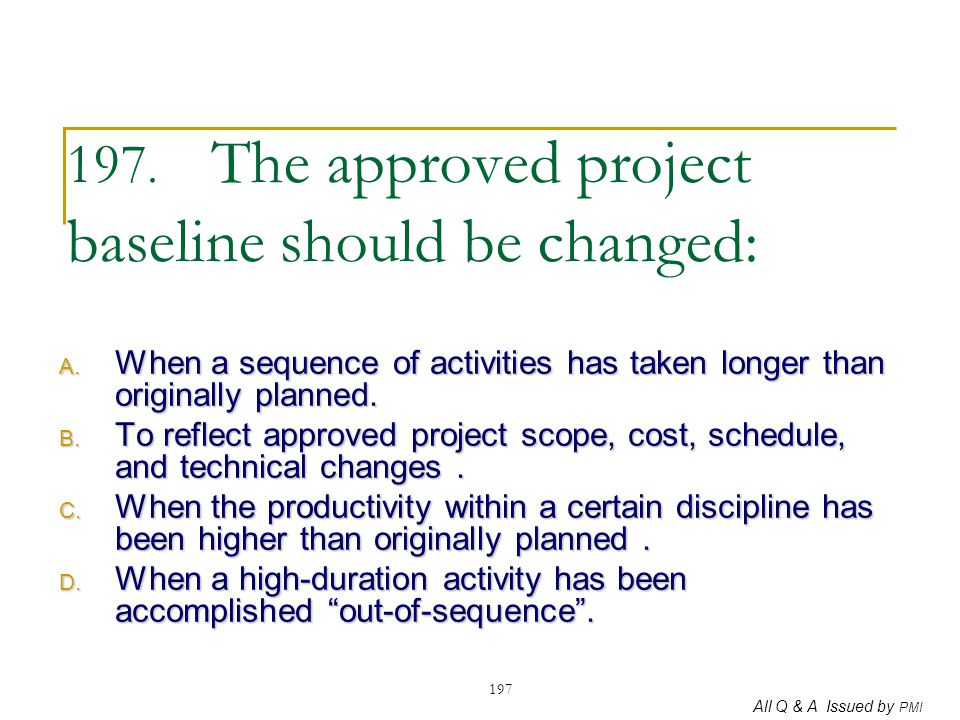 197. The approved project baseline should be changed: