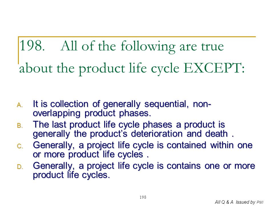 198. All of the following are true about the product life cycle EXCEPT: