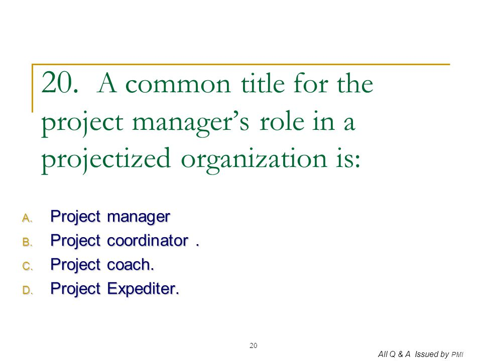 20. A common title for the project manager's role in a projectized organization is: