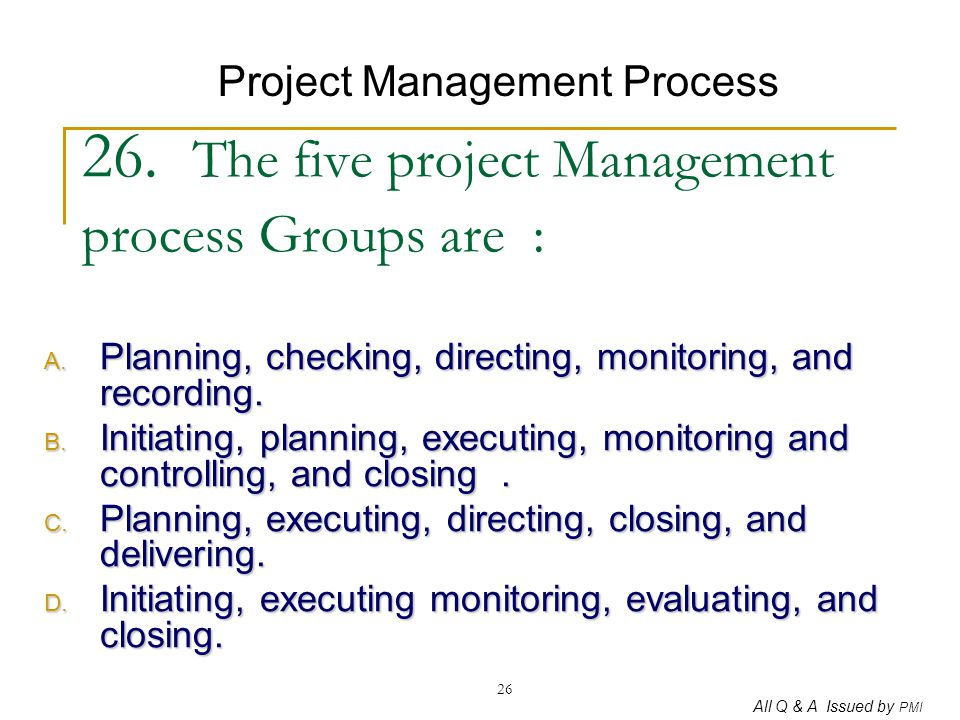 26. The five project Management process Groups are :