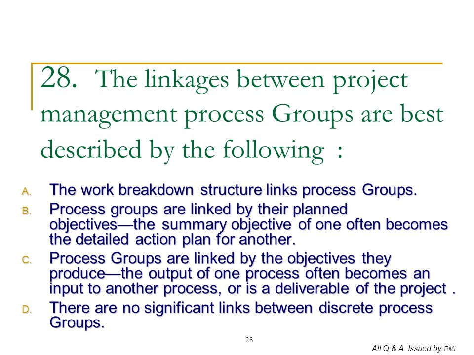 28. The linkages between project management process Groups are best described by the following :