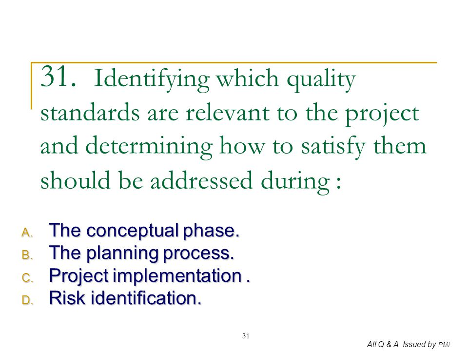 31. Identifying which quality standards are relevant to the project and determining how to satisfy them should be addressed during :