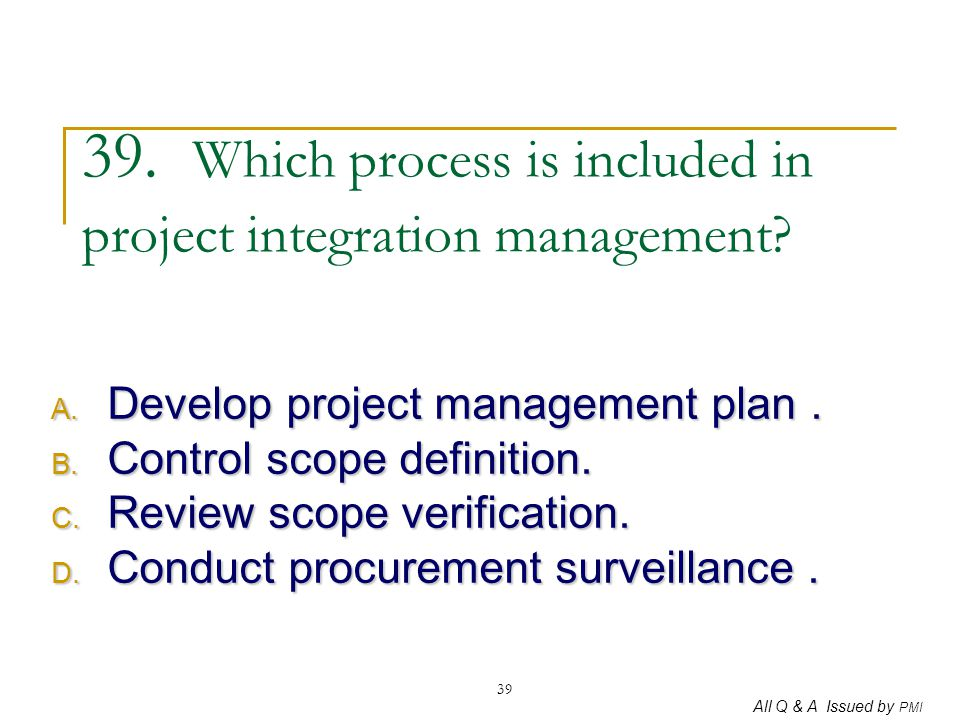 39. Which process is included in project integration management