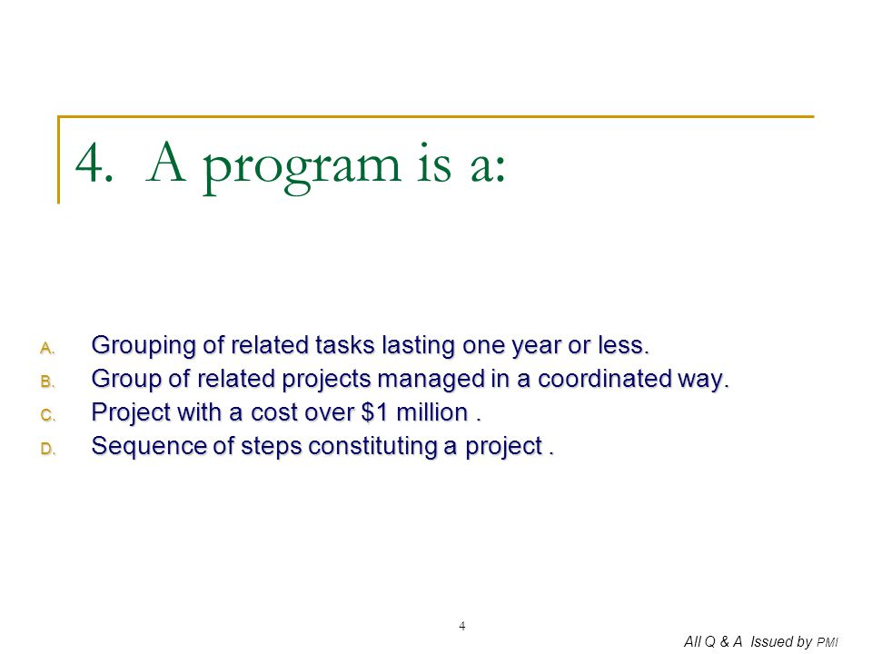 4. A program is a: Grouping of related tasks lasting one year or less.