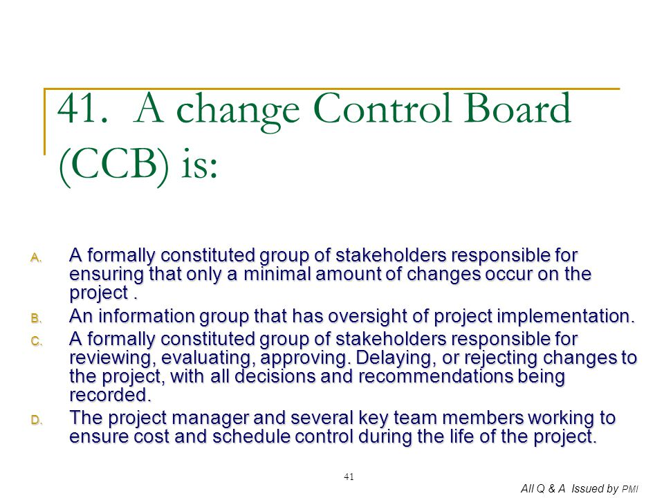 41. A change Control Board (CCB) is: