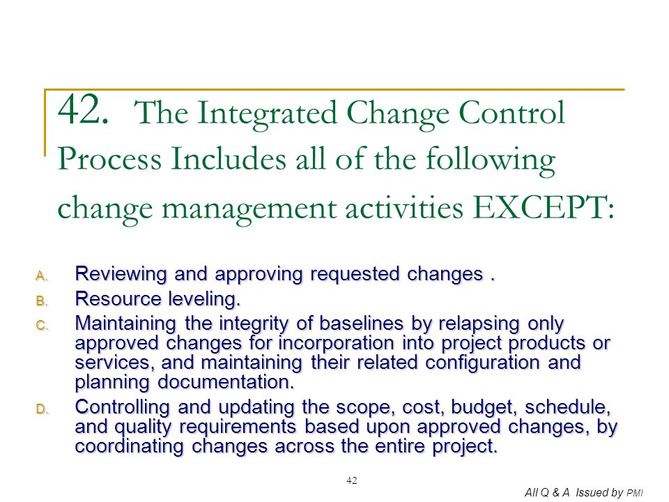 42. The Integrated Change Control Process Includes all of the following change management activities EXCEPT: