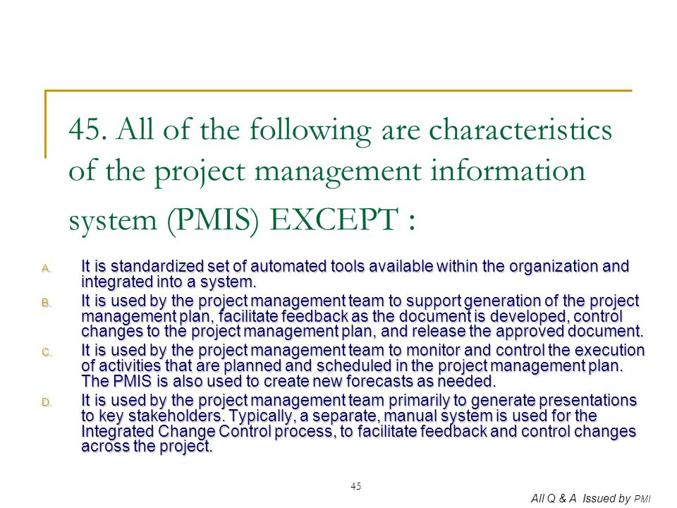 45. All of the following are characteristics of the project management information system (PMIS) EXCEPT :