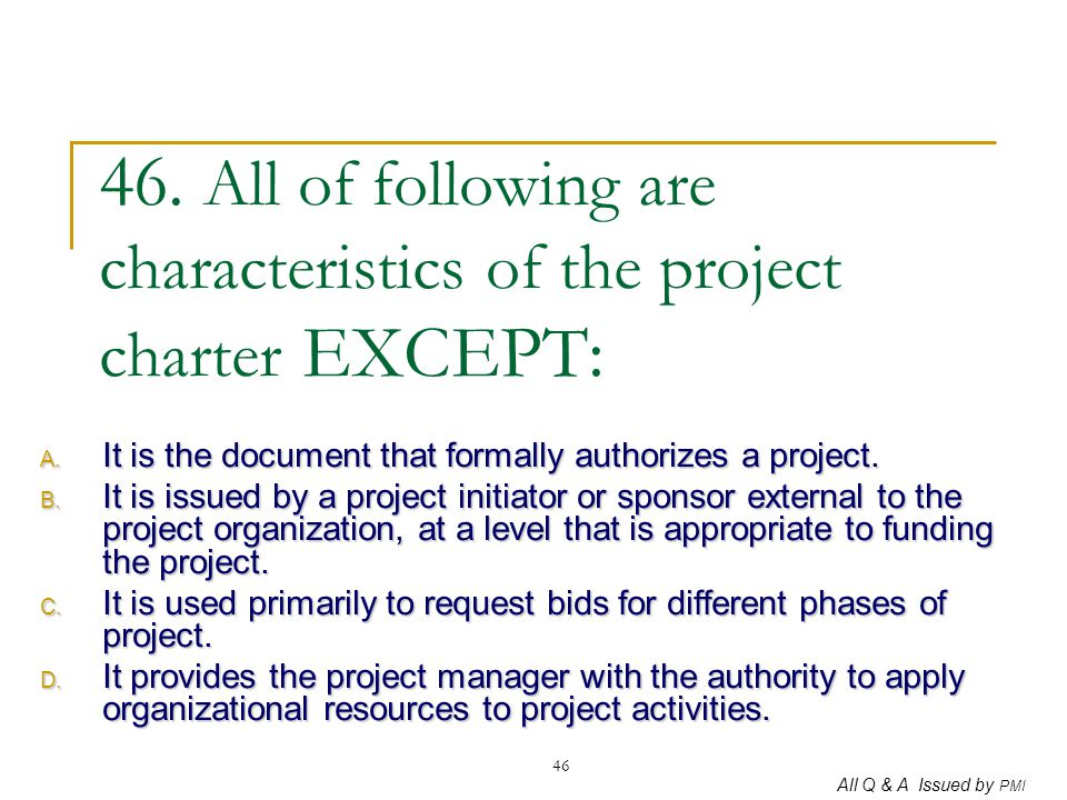 46. All of following are characteristics of the project charter EXCEPT: