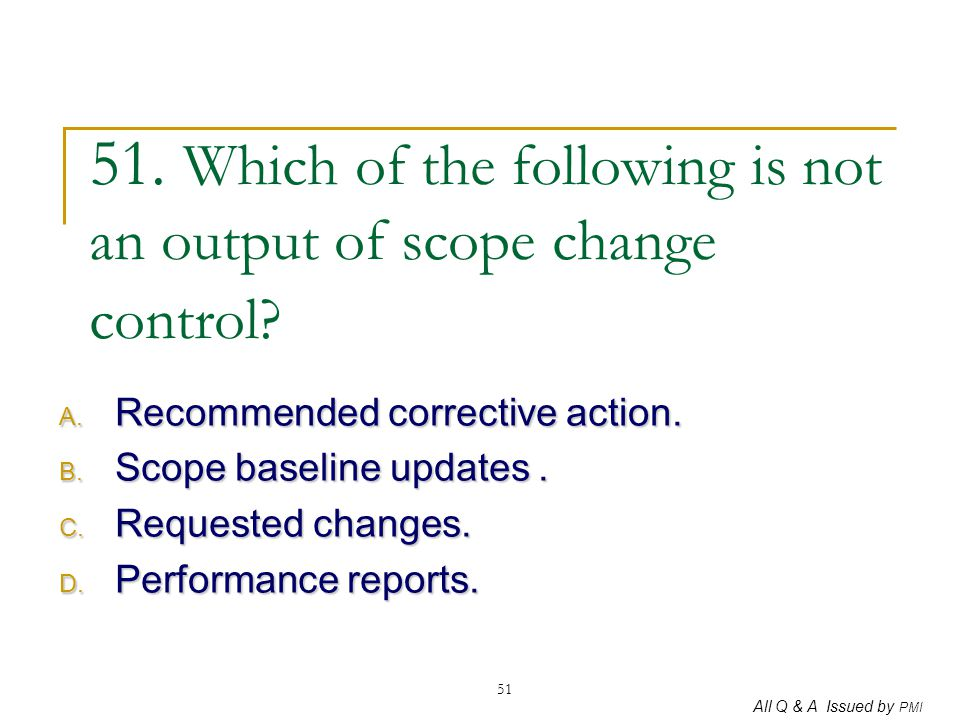 51. Which of the following is not an output of scope change control