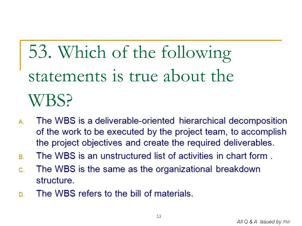 53. Which of the following statements is true about the WBS