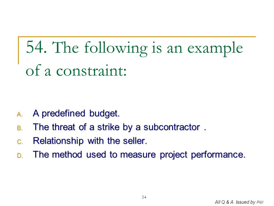 54. The following is an example of a constraint: