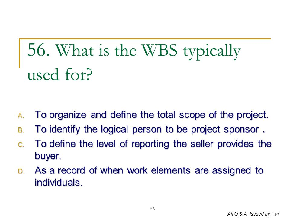 56. What is the WBS typically used for