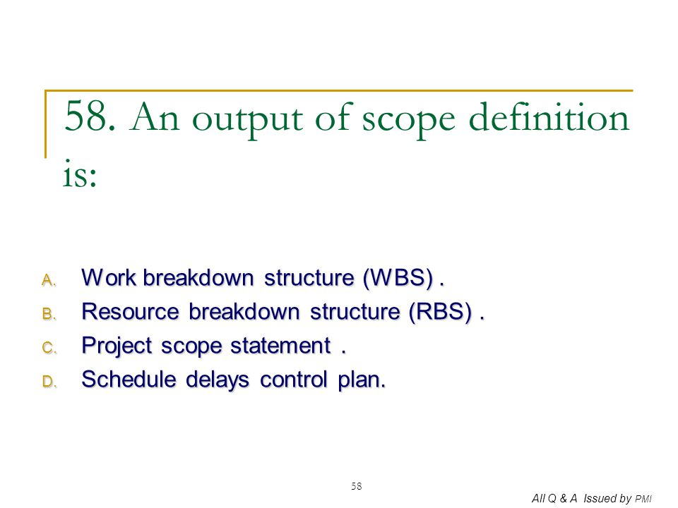 58. An output of scope definition is: