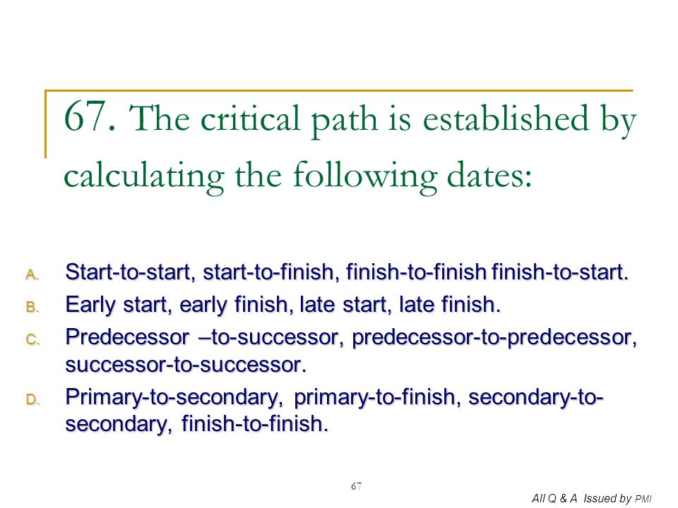 67. The critical path is established by calculating the following dates: