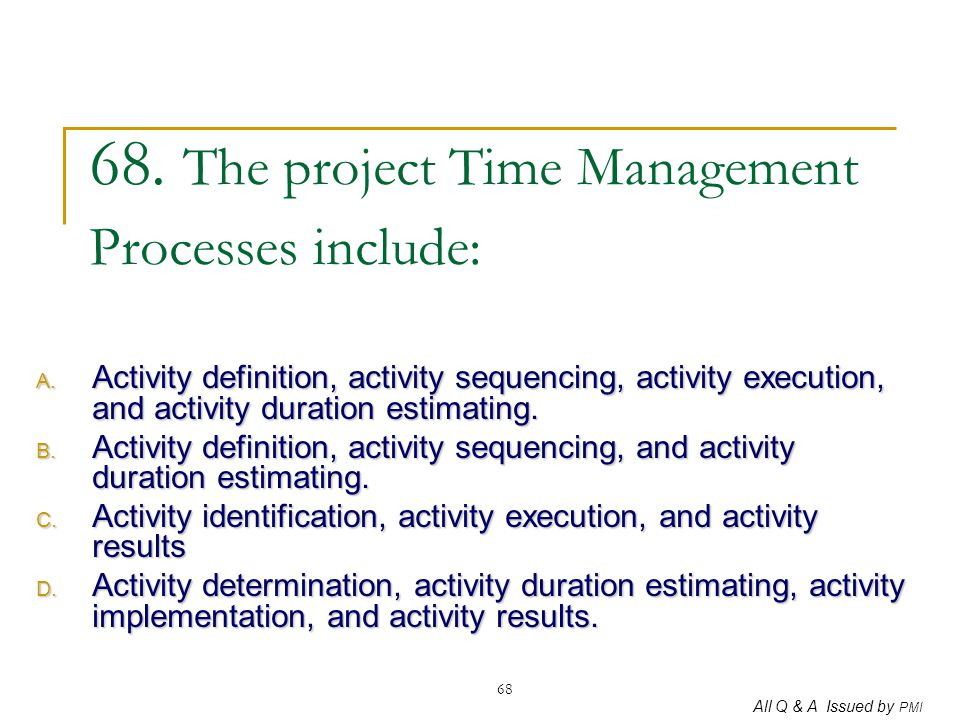 68. The project Time Management Processes include: