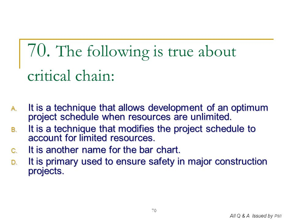 70. The following is true about critical chain: