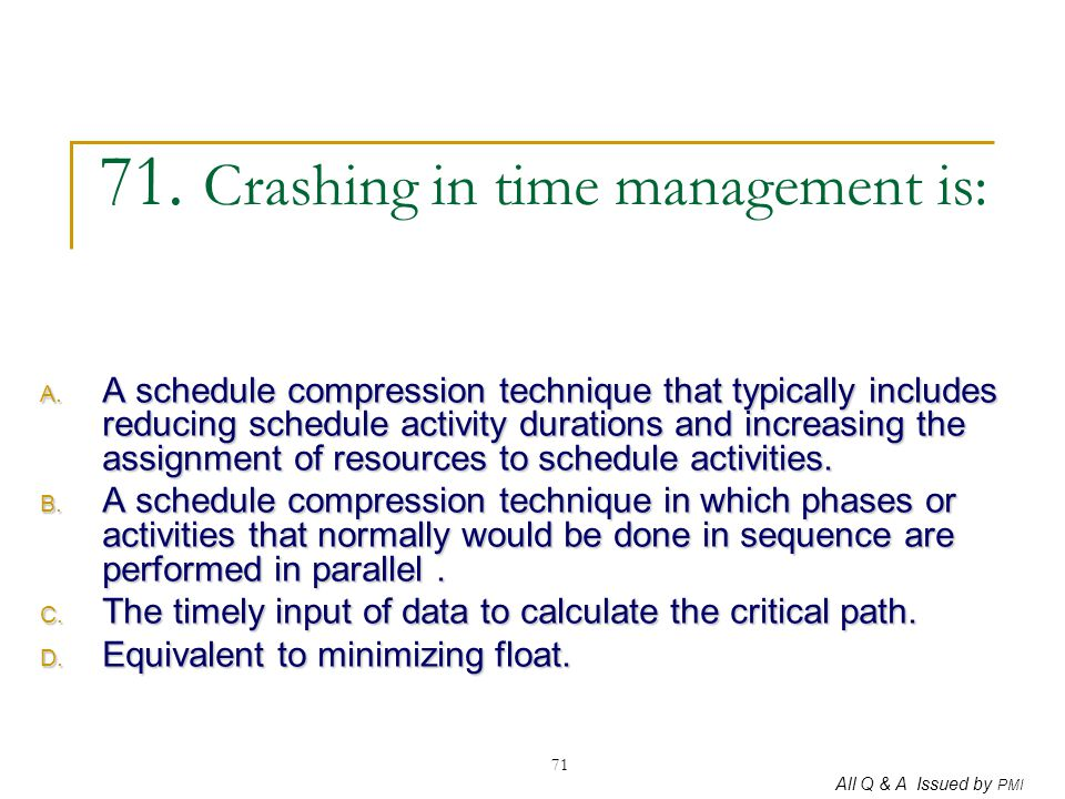 71. Crashing in time management is: