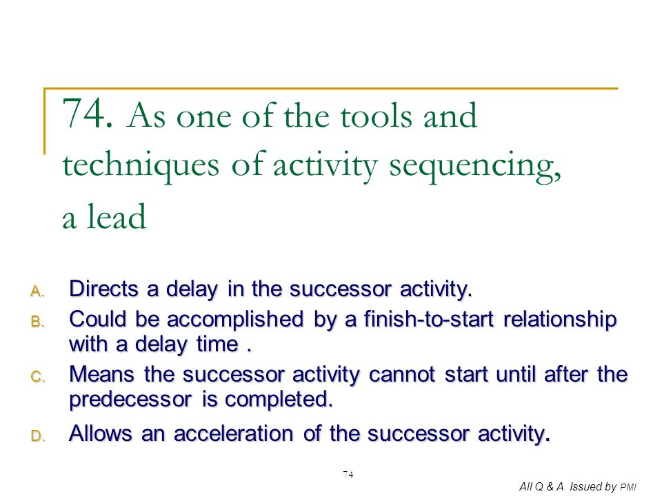 74. As one of the tools and techniques of activity sequencing, a lead