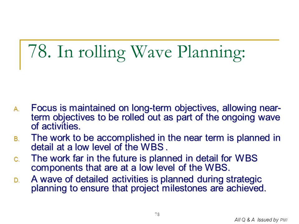 78. In rolling Wave Planning: