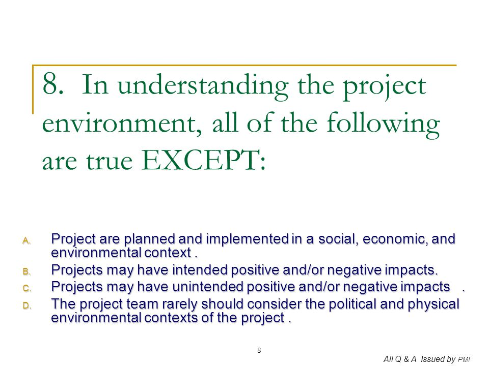 8. In understanding the project environment, all of the following are true EXCEPT: