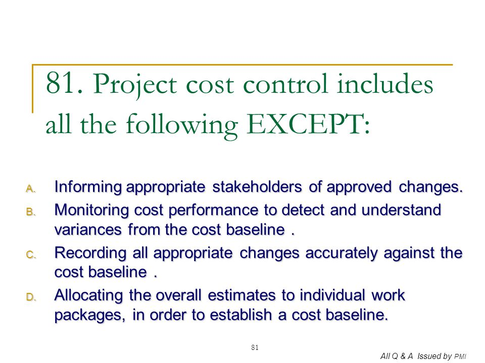 81. Project cost control includes all the following EXCEPT:
