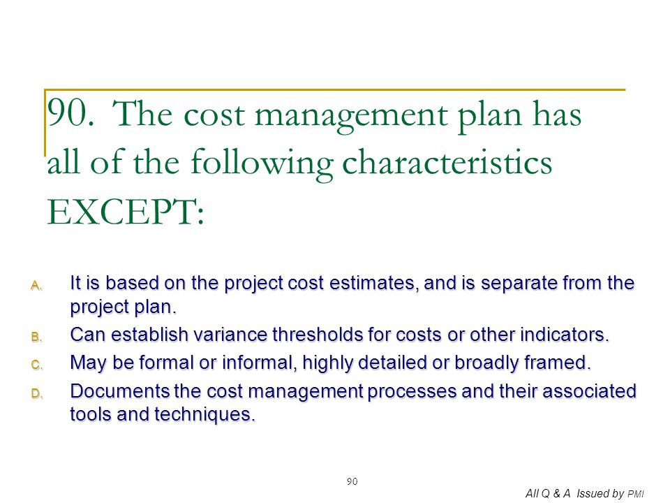 90. The cost management plan has all of the following characteristics EXCEPT: