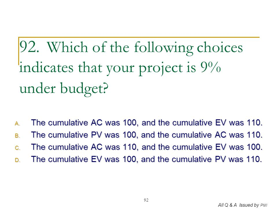 92. Which of the following choices indicates that your project is 9% under budget