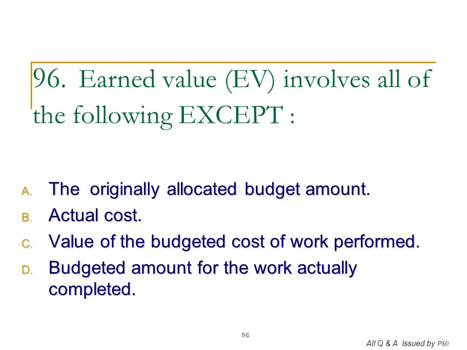 96. Earned value (EV) involves all of the following EXCEPT :