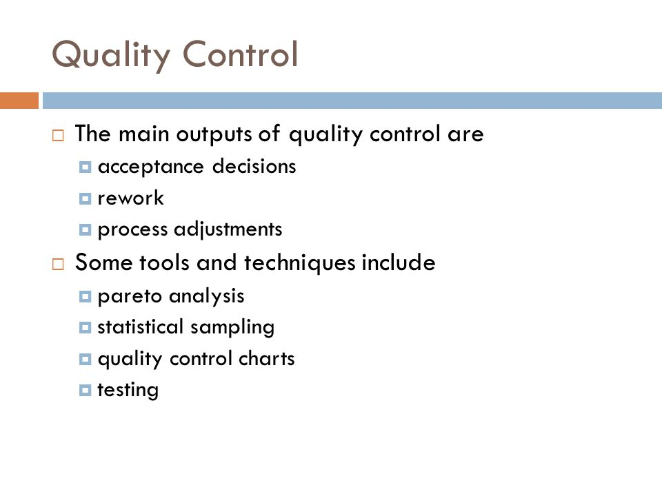 Quality Control The main outputs of quality control are
