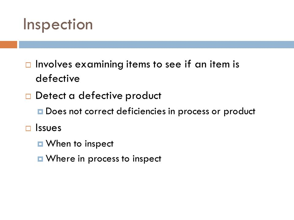 Inspection Involves examining items to see if an item is defective