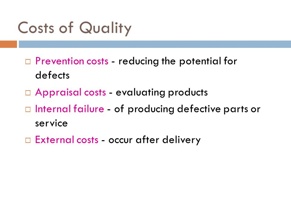 Costs of Quality Prevention costs - reducing the potential for defects