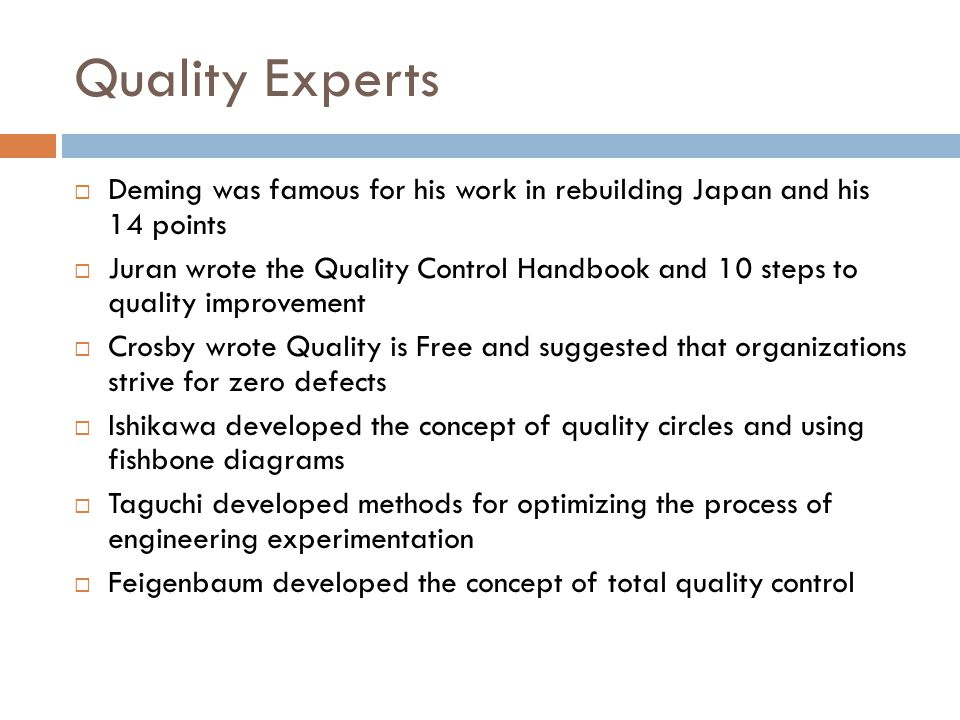 Quality Experts Deming was famous for his work in rebuilding Japan and his 14 points.