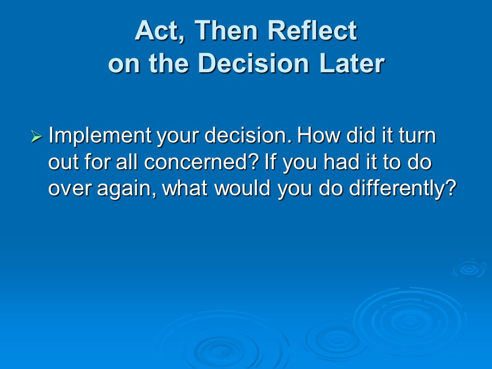 Act, Then Reflect on the Decision Later