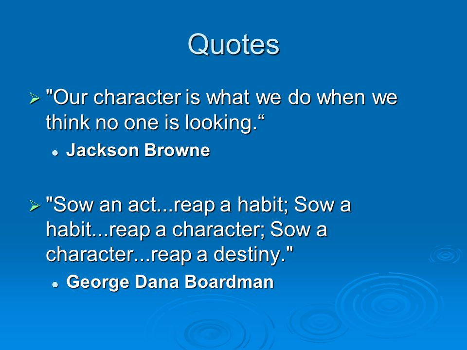 Quotes Our character is what we do when we think no one is looking.