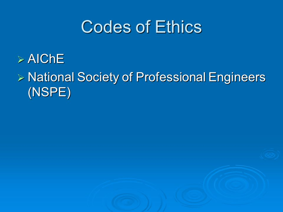 Codes of Ethics AIChE National Society of Professional Engineers (NSPE)