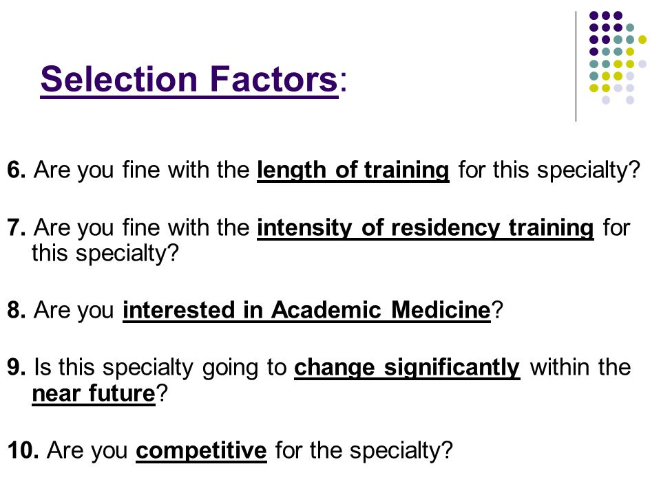 Selection Factors: 6. Are you fine with the length of training for this specialty