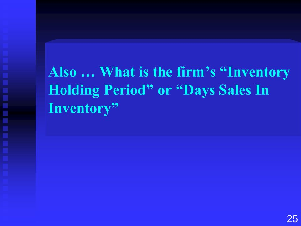 Also … What is the firm's Inventory Holding Period or Days Sales In Inventory