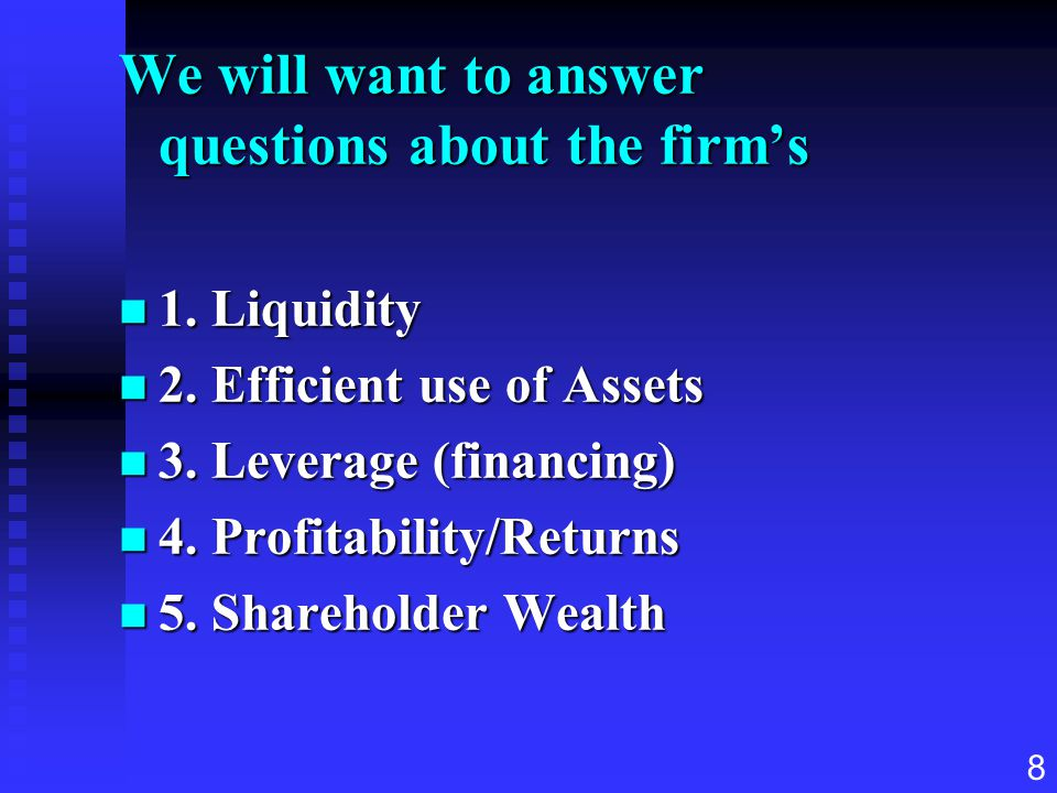 We will want to answer questions about the firm's