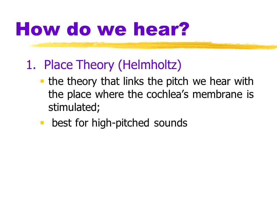 How do we hear 1. Place Theory (Helmholtz)