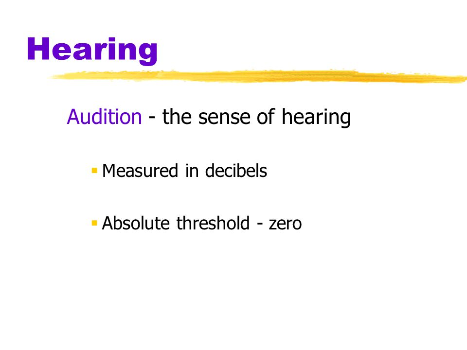 Hearing Audition - the sense of hearing Measured in decibels