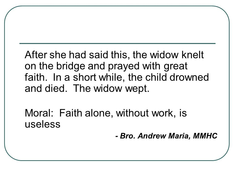 Moral: Faith alone, without work, is useless