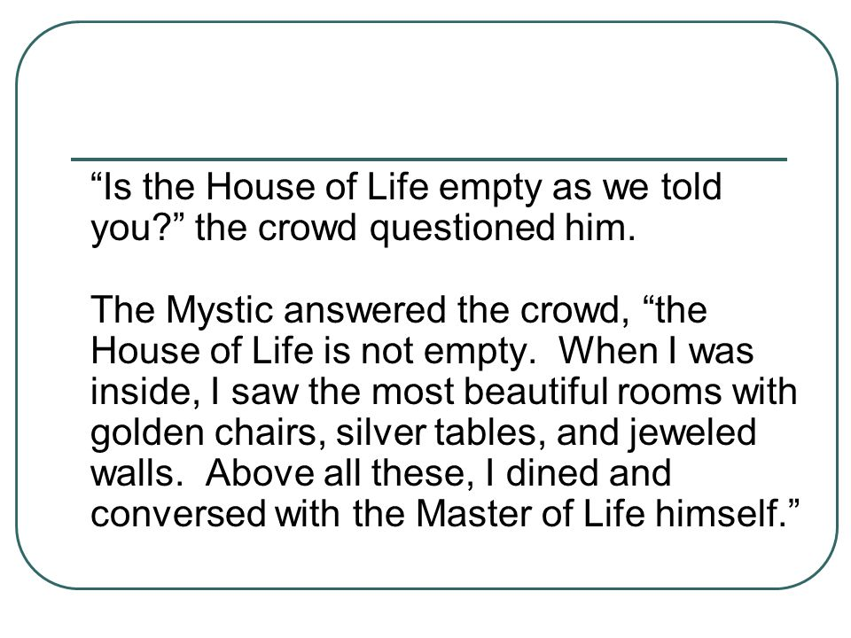 Is the House of Life empty as we told you. the crowd questioned him