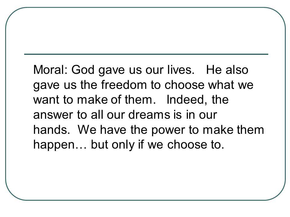 Moral: God gave us our lives