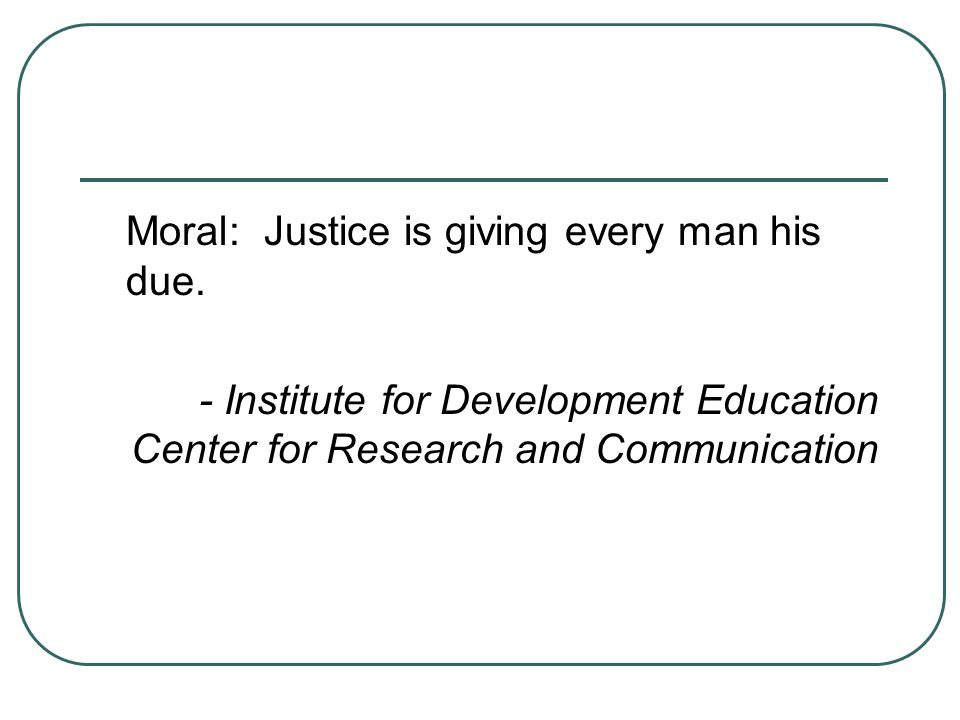 Moral: Justice is giving every man his due.