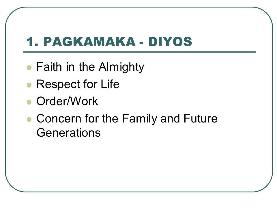 1. PAGKAMAKA - DIYOS Faith in the Almighty Respect for Life Order/Work