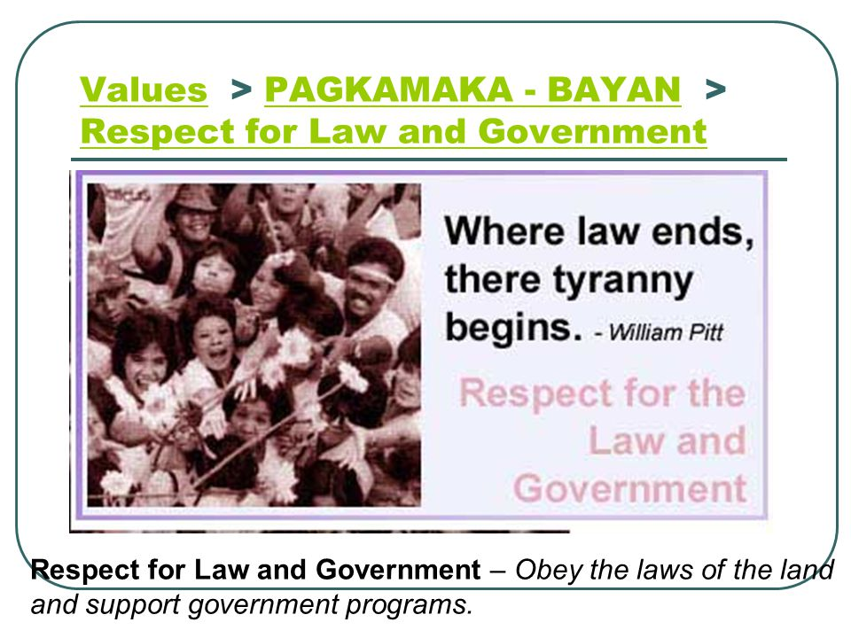 Values > PAGKAMAKA - BAYAN > Respect for Law and Government
