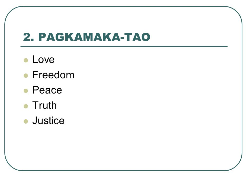 2. PAGKAMAKA-TAO Love Freedom Peace Truth Justice