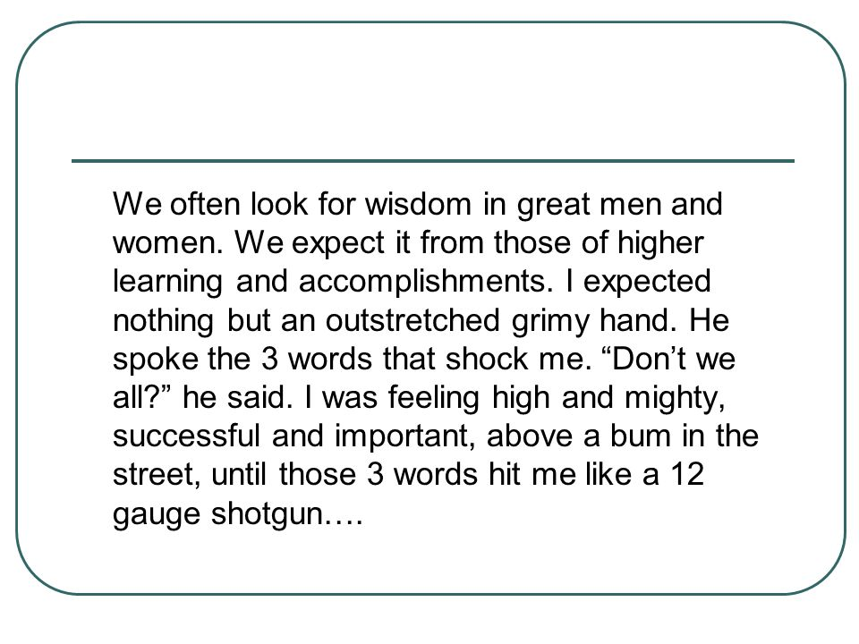 We often look for wisdom in great men and women
