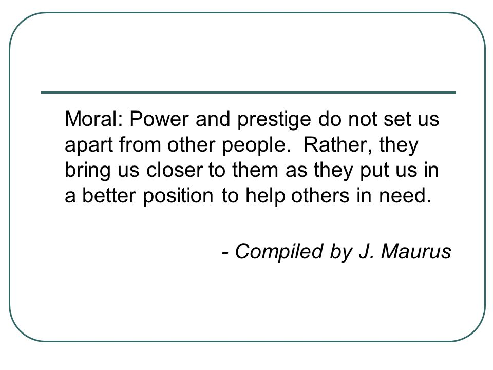 Moral: Power and prestige do not set us apart from other people