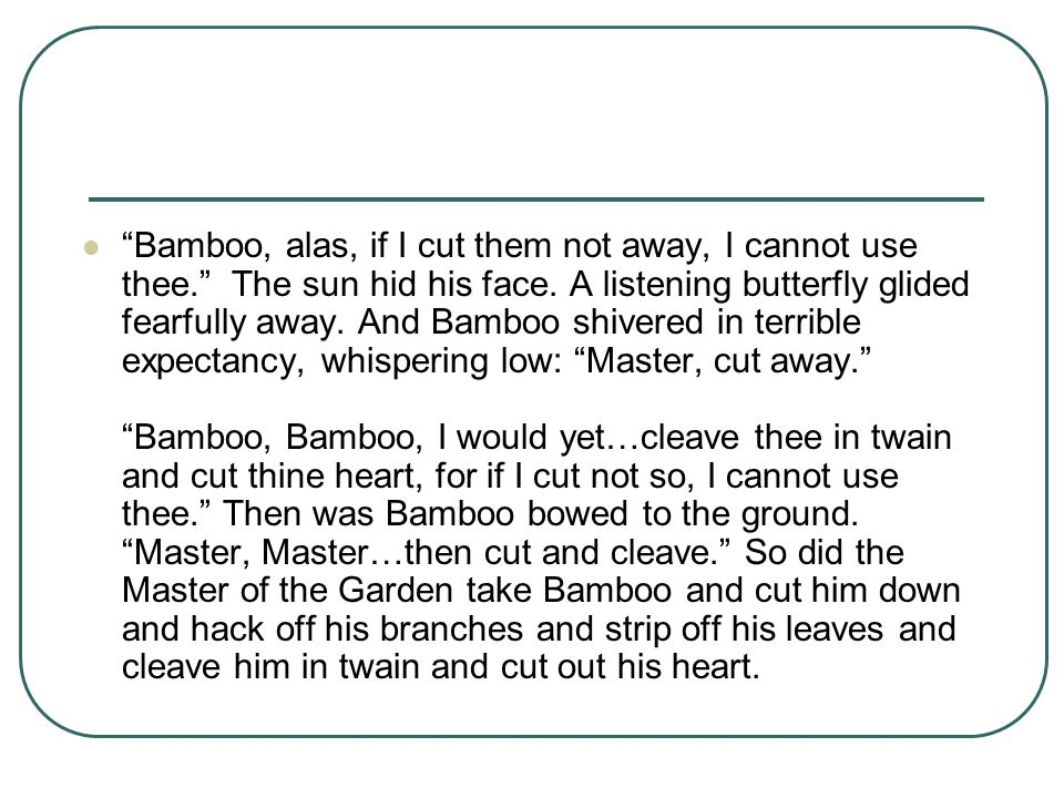 Bamboo, alas, if I cut them not away, I cannot use thee